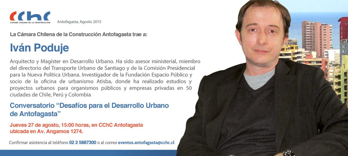 CChC Antofagasta trae al destacado arquitecto Iván Poduje para conversar sobre <mark>urbanismo</mark> noticias
